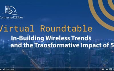 Connected2Fiber In-Building Wireless Trends and 5G Virtual Roundtable Replay Now Available